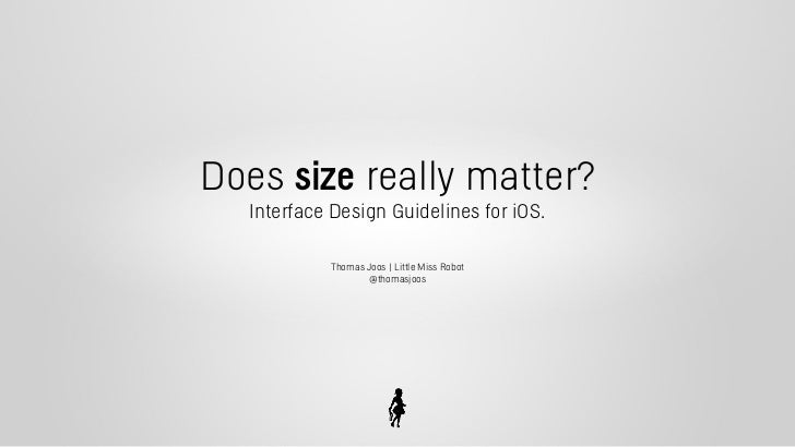 Does size really matter?  Interface Design Guidelines for iOS.           Thomas Joos | Little Miss Robot                  ...