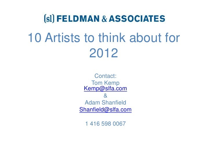 10 Artists to think about for 2012<br />Contact:<br />Tom Kemp Kemp@slfa.com<br />&<br />Adam Shanfield<br />Shanfield@slf...