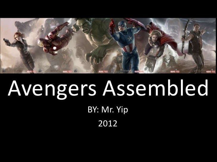 Avengers Assembled       BY: Mr. Yip          2012