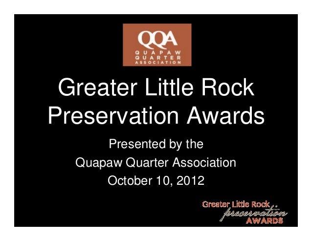 Greater Little RockPreservation Awards      Presented by the  Quapaw Quarter Association      October 10, 2012