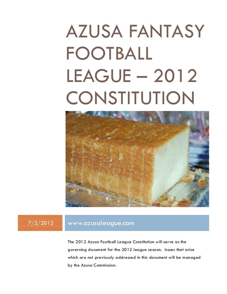AZUSA FANTASY           FOOTBALL           LEAGUE – 2012           CONSTITUTION7/2/2012   www.azusaleague.com           Th...