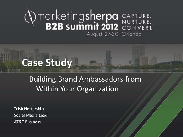 Case Study       Building Brand Ambassadors from         Within Your OrganizationTrish NettleshipSocial Media LeadAT&T Bus...