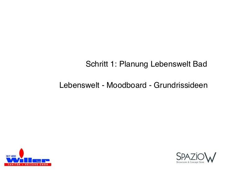 Schritt 1: Planung Lebenswelt BadLebenswelt - Moodboard - Grundrissideen