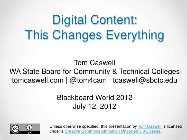 Digital Content:    This Changes Everything                   Tom CaswellWA State Board for Community & Technical Colleges...