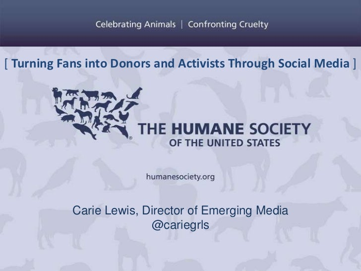 [ Turning Fans into Donors and Activists Through Social Media ]            Carie Lewis, Director of Emerging Media        ...