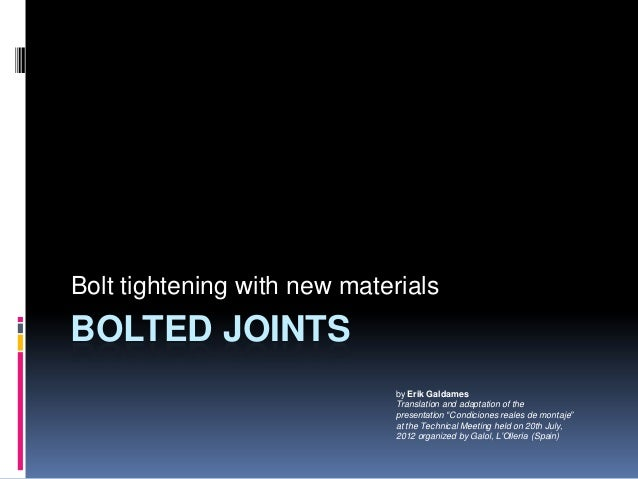 """BOLTED JOINTSBolt tightening with new materialsby Erik GaldamesTranslation and adaptation of thepresentation """"Condiciones ..."""