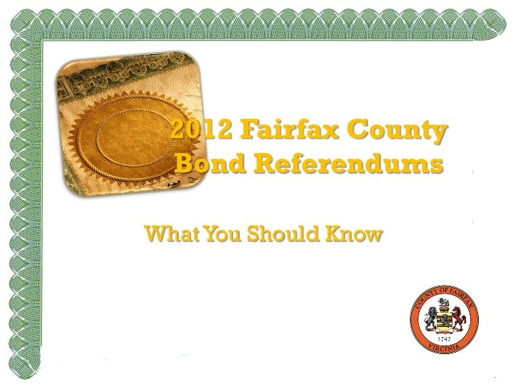 2012 Fairfax County  Bond ReferendumsWhat You Should Know