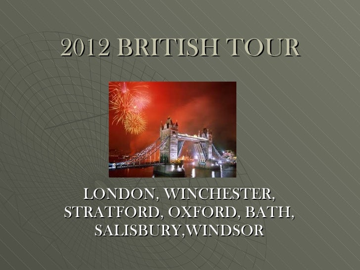 2012 BRITISH TOUR LONDON, WINCHESTER, STRATFORD, OXFORD, BATH, SALISBURY,WINDSOR
