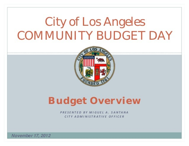 City of Los Angeles  COMMUNITY BUDGET DAY                Budget Overview                    P R E S E N T E D  B Y  M I ...