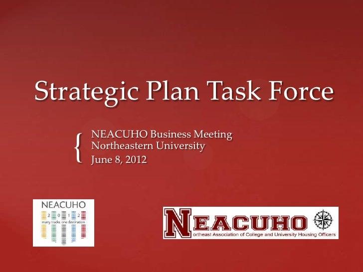 Strategic Plan Task Force       NEACUHO Business Meeting   {   Northeastern University       June 8, 2012