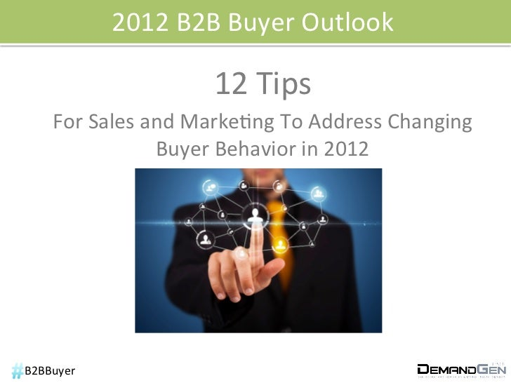 2012 B2B Buyer Outlook                               12 Tips        For Sales and Marke6ng To Addr...