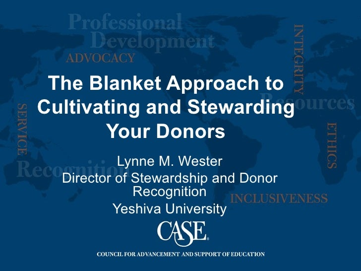 The Blanket Approach toCultivating and Stewarding       Your Donors           Lynne M. Wester  Director of Stewardship and...
