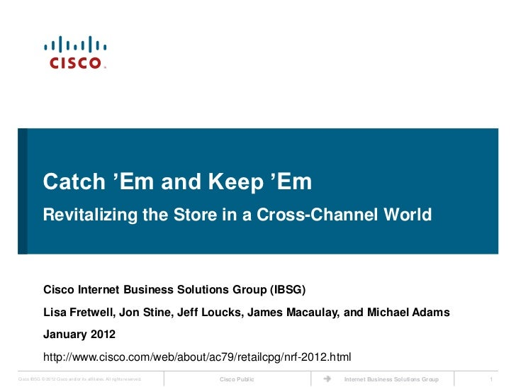Catch 'Em and Keep 'Em             Revitalizing the Store in a Cross-Channel World             Cisco Internet Business Sol...