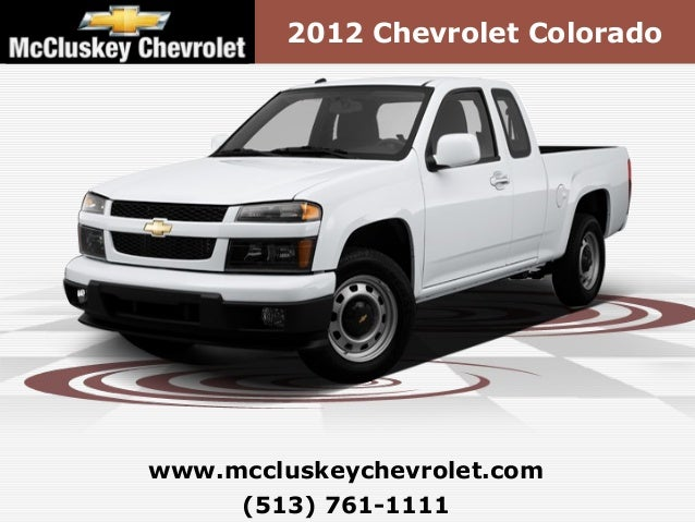2012 Chevrolet Coloradowww.mccluskeychevrolet.com     (513) 761-1111