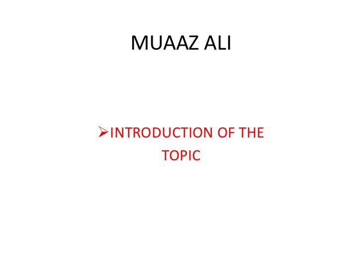MUAAZ ALIINTRODUCTION OF THE       TOPIC