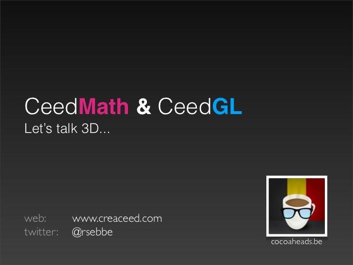 CeedMath & CeedGLLet's talk 3D...web:   www.creaceed.comtwitter:  @rsebbe                                cocoaheads.be