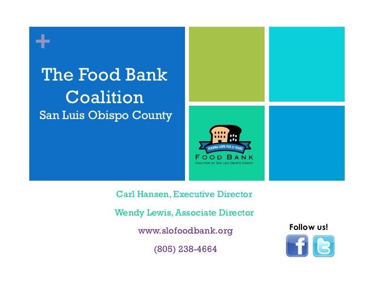+The Food Bank  CoalitionSan Luis Obispo County            Carl Hansen, Executive Director            Wendy Lewis, Associa...