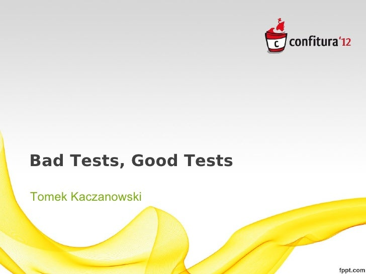 Confitura 2012 Bad Tests, Good Tests