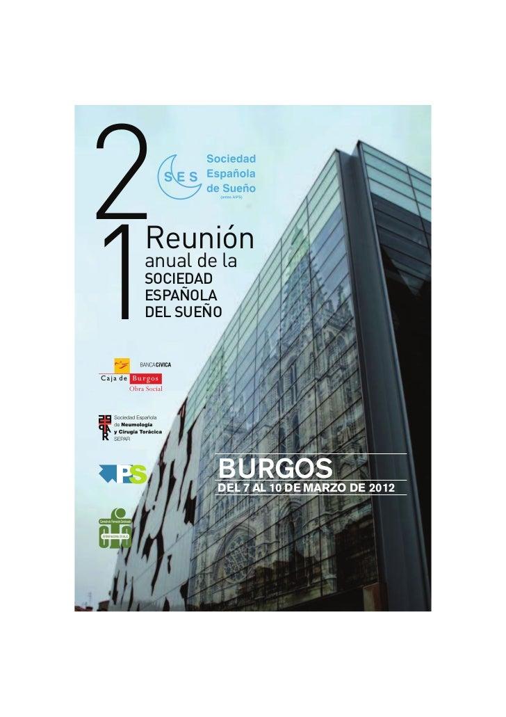 21Reuniónanual de laSOCIEDADESPAÑOLADEL SUEÑO        BURGOS        DEL 7 AL 10 DE MARZO DE 2012