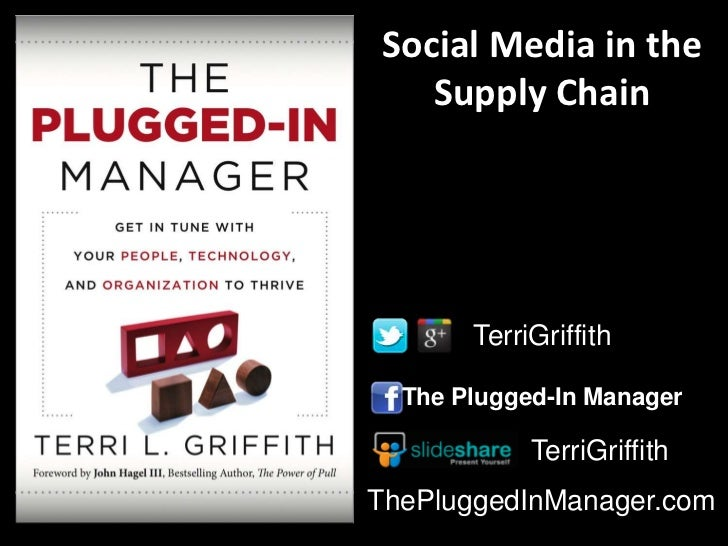 Social Media in the   Supply Chain       TerriGriffith  The Plugged-In Manager            TerriGriffithThePluggedInManager...