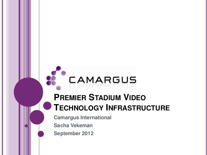 PREMIER STADIUM VIDEOTECHNOLOGY INFRASTRUCTURECamargus InternationalSacha VekemanSeptember 2012