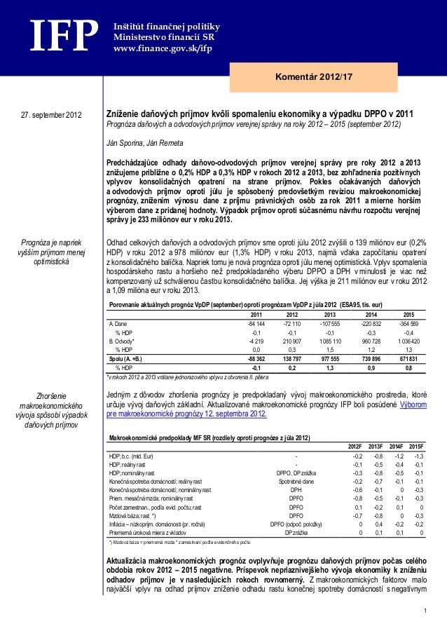 1 Zníženie daňových príjmov kvôli spomaleniu ekonomiky a výpadku DPPO v 2011 Prognóza daňových a odvodových príjmov verejn...