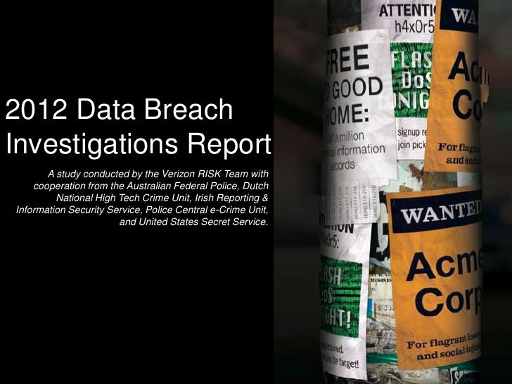 2012 Data BreachInvestigations Report       A study conducted by the Verizon RISK Team with    cooperation from the Austra...