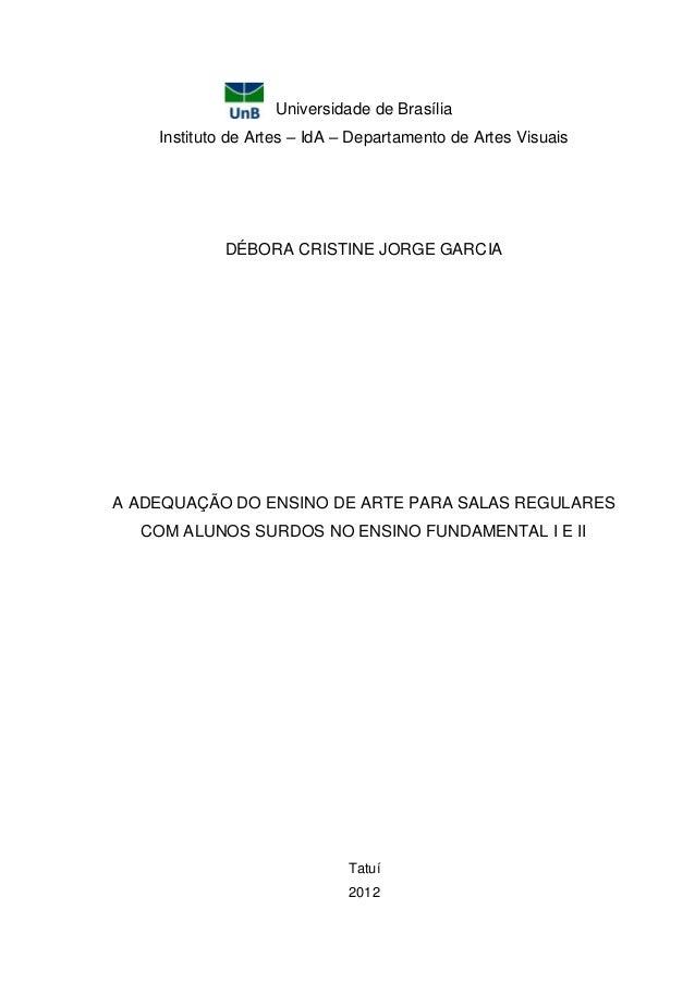 Universidade de Brasília Instituto de Artes – IdA – Departamento de Artes Visuais DÉBORA CRISTINE JORGE GARCIA A ADEQUAÇÃO...