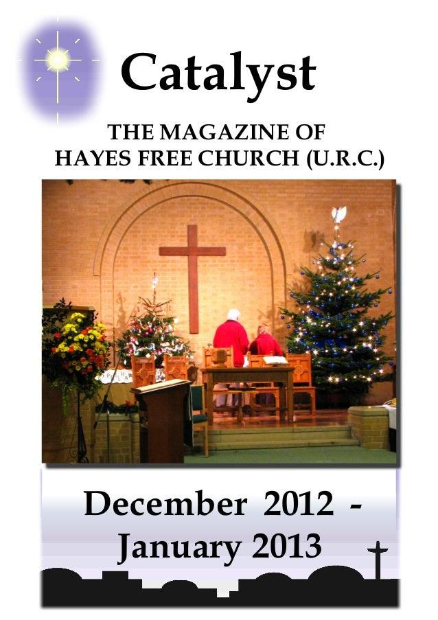 Catalyst   THE MAGAZINE OFHAYES FREE CHURCH (U.R.C.)  December 2012 -   January 2013