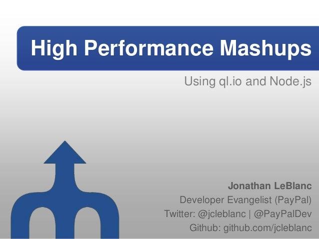 High Performance Mashups               Using ql.io and Node.js                          Jonathan LeBlanc              Deve...