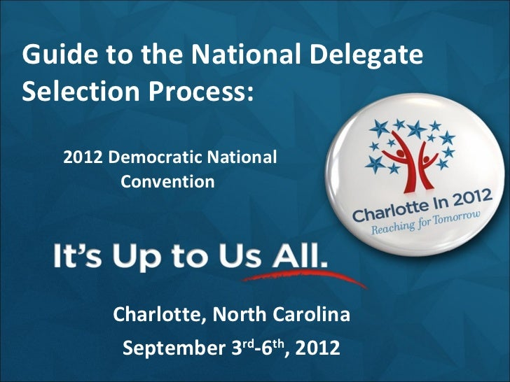 2012 Democratic National Convention  Charlotte, North Carolina September 3 rd -6 th , 2012 Guide to the National Delegate ...