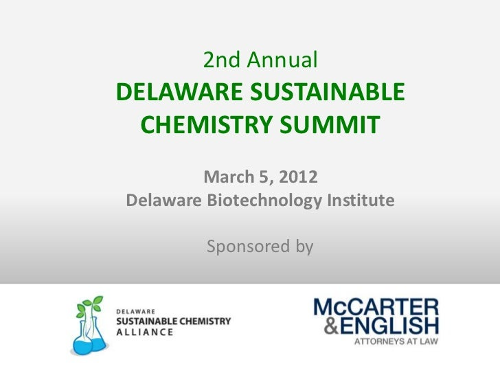 2nd AnnualDELAWARE SUSTAINABLE  CHEMISTRY SUMMIT        March 5, 2012Delaware Biotechnology Institute         Sponsored by