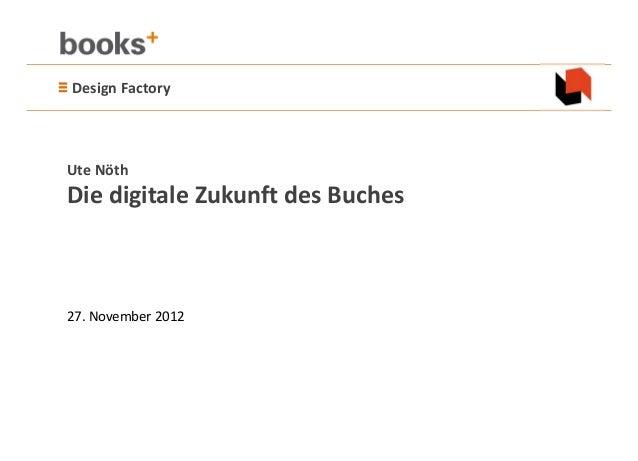 ≡DesignFactory UteNöth DiedigitaleZukunftdesBuches 27.November2012