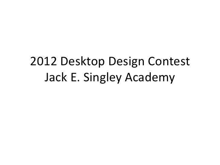 2012 Desktop Design Contest  Jack E. Singley Academy