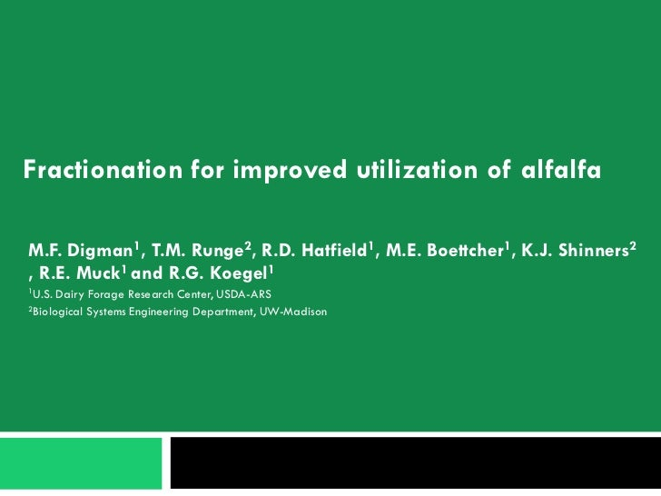 Fractionation for improved utilization of alfalfaM.F. Digman1, T.M. Runge2, R.D. Hatfield1, M.E. Boettcher1, K.J. Shinners...