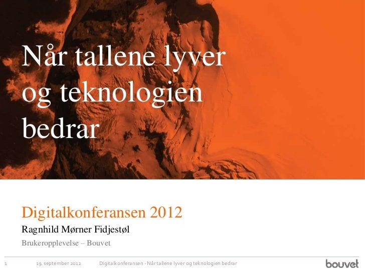 Når tallene lyver    og teknologien    bedrar    Digitalkonferansen 2012    Ragnhild Mørner Fidjestøl    Brukeropplevelse ...
