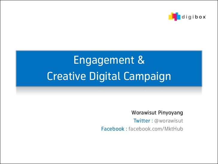 Engagement &Creative Digital Campaign                      Worawisut Pinyoyang                       Twitter : @worawisut ...