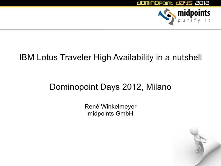 IBM Lotus Traveler High Availability in a nutshell        Dominopoint Days 2012, Milano                 René Winkelmeyer  ...