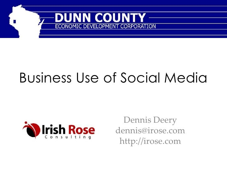 Business Use of Social Media                Dennis Deery              dennis@irose.com               http://irose.com
