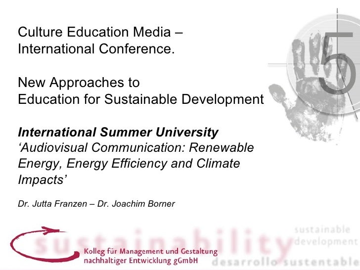Culture Education Media –International Conference.New Approaches toEducation for Sustainable DevelopmentInternational Summ...