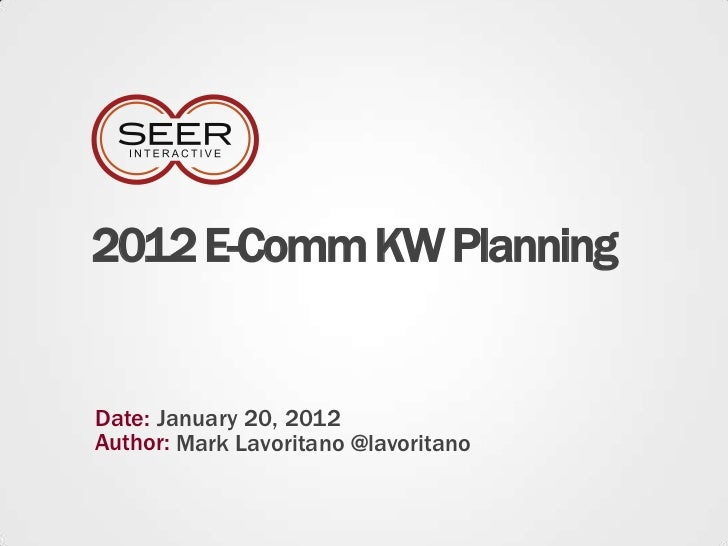 2012 ecomm kw planning by Mark Lovoritano, SEER Interactive