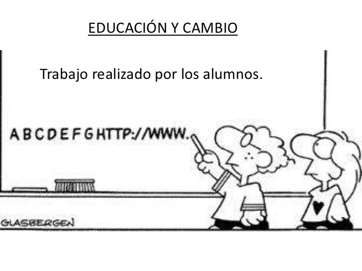 EDUCACIÓN Y CAMBIOTrabajo realizado por los alumnos.