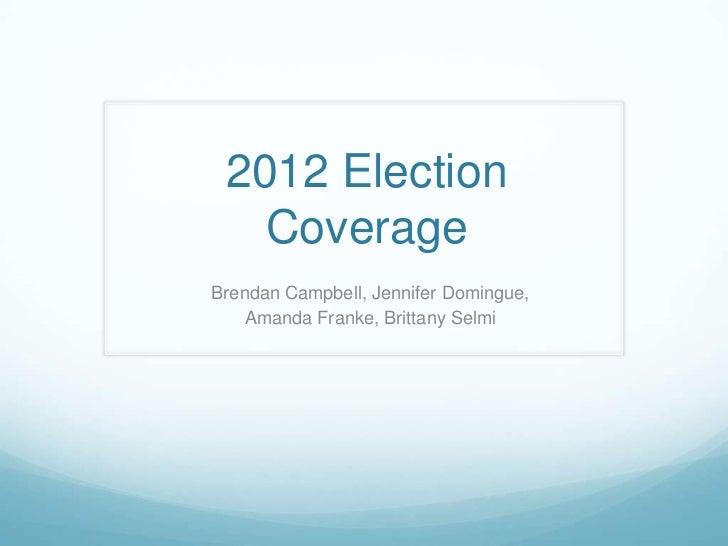 2012 Election Coverage<br />Brendan Campbell, Jennifer Domingue, <br />Amanda Franke, Brittany Selmi<br />