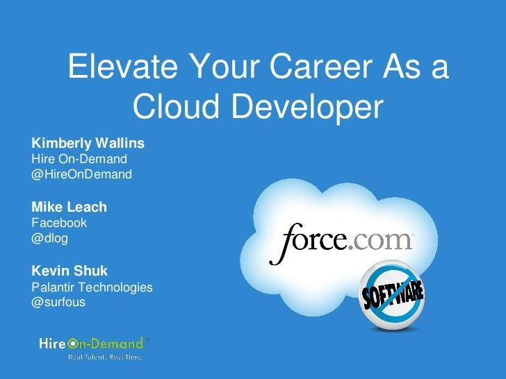 Elevate Your Career As a          Cloud DeveloperKimberly WallinsHire On-Demand@HireOnDemandMike LeachFacebook@dlogKevin S...