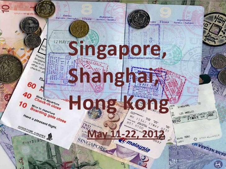 Singapore,Shanghai,Hong Kong May 11-22, 2012
