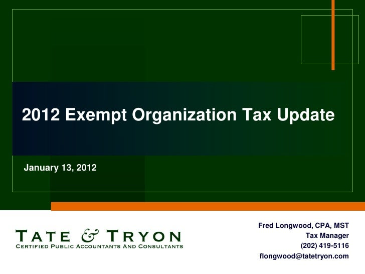 2012 Exempt Organization Tax UpdateJanuary 13, 2012                          Fred Longwood, CPA, MST                      ...