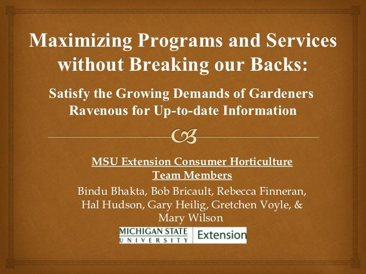 Maximizing Programs and Services  without Breaking our Backs:  Satisfy the Growing Demands of Gardeners     Ravenous for U...