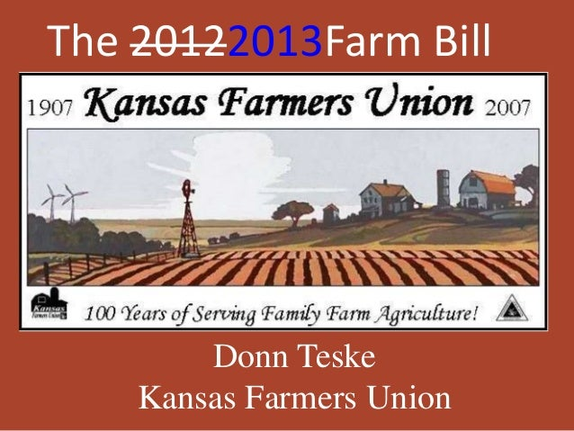 The 20122013Farm Bill        Donn Teske    Kansas Farmers Union