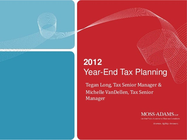 2012Year-End Tax PlanningTegan Long, Tax Senior Manager &Michelle VanDellen, Tax SeniorManager                            ...