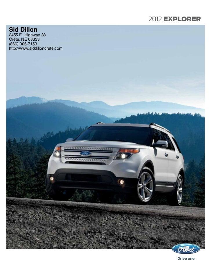 2012 EXPLORERSid Dillon2455 E. Highway 33Crete, NE 68333(866) 906-7153http://www.siddilloncrete.com